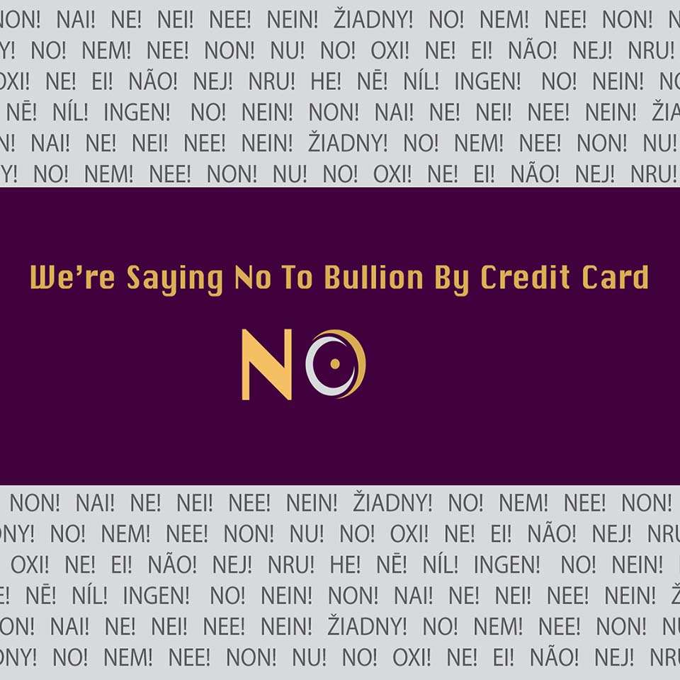 We're Saying No To Buying Gold and Silver Bullion By Credit Card 273